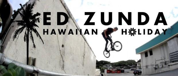 BMX – Ed Zunda – Hawaiian Holiday / edited by Janis Cunculis