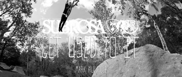 """Mark Mulville – Subrosa Brand """"Get Used To It"""" Section"""