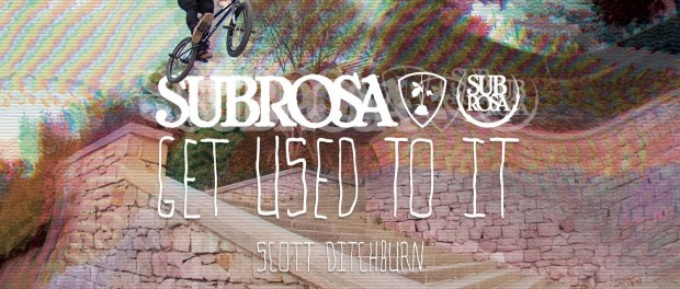 "Scott Ditchburn – Subrosa ""Get Used To It"" Section"