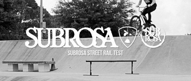 Subrosa Street Rail Test