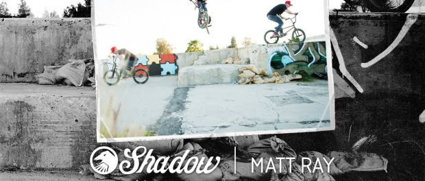 BMX – Matt Ray Welcome to the Shadow Conspiracy Family