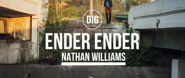 DIG BMX – Ender Ender – Nathan Williams