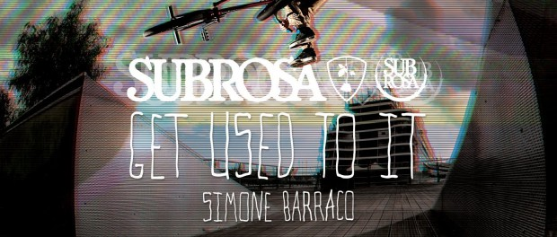 """Simone Barraco – Subrosa """"Get Used To It"""" Section"""