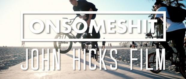 BMX – ONSOMESHIT SUMMER 2015 by John Hicks