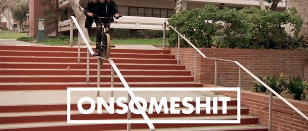"BMX – ONSOMESHIT ""ON EVERYTHING"" BRANDON BEGIN"