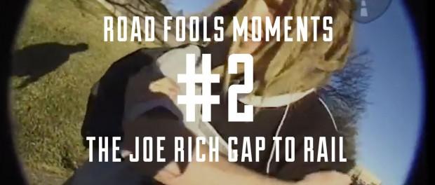 Road Fools Top Ten Moments – # 2 — The Joe Rich Gap To Rail