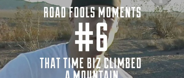 Road Fools Top Ten Moments – # 6 — Biz and The Mountain