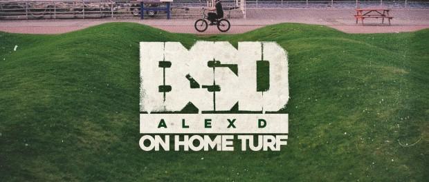 BSD BMX – Alex D 'On Home Turf'