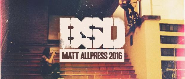 BSD BMX – Matt Allpress 2016
