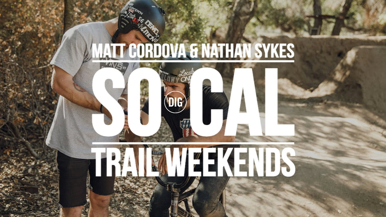 DIG TRAILS – So Cal Weekends with Matt Cordova & Nathan Sykes