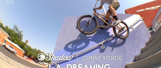 BMX: Johnny Atencio – L.A. Dreaming – The Shadow Conspiracy