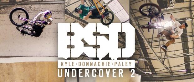 BSD BMX – Kriss Kyle, Alex Donnachie, Dan Paley 'UNDERCOVER 2'