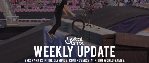 BMX Park in The Olympics, Controversy at Nitro World Games – Vital BMX Weekly Update
