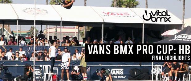 Vans BMX Pro Cup: HB FINALS!