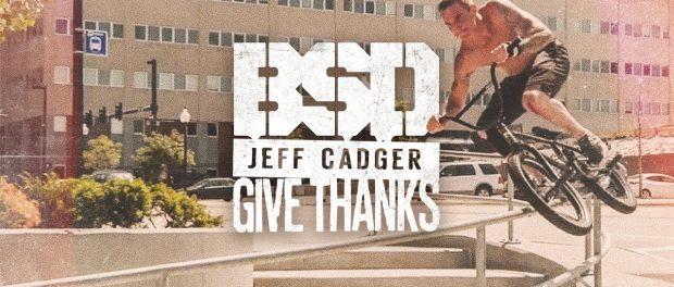 BSD BMX – Jeff Cadger – Give Thanks
