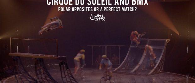 Cirque du Soleil and BMX – Polar Opposites or a Perfect Match?
