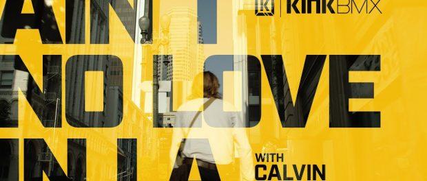 Calvin Kosovich 'Ain't No Love' in L.A. – Kink BMX