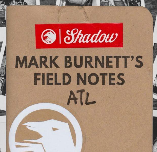 Mark Burnett's Field Notes : ATL, Georgia