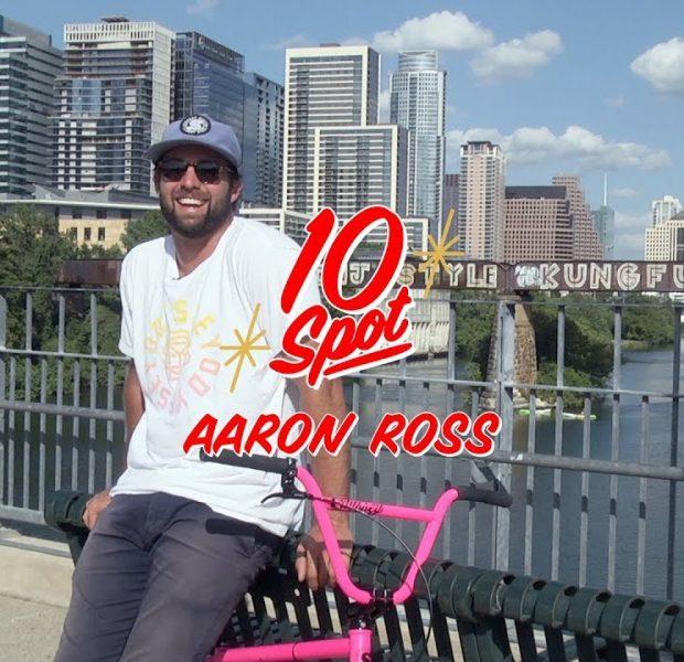 BMX / 10 SPOT – Aaron Ross