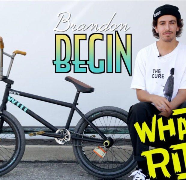 BRANDON BEGIN – WHAT I RIDE – (BMX BIKE CHECK)