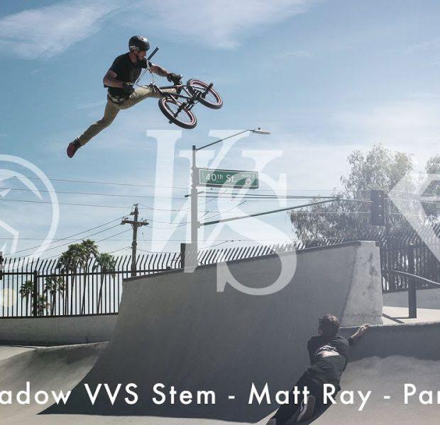 Shadow VVS Stem – Matt Ray – Park