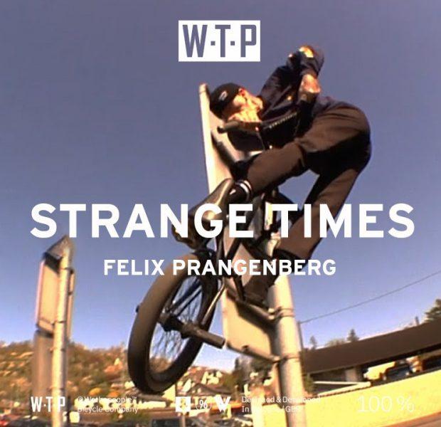 STRANGE TIMES – Felix Prangenberg – Wethepeople BMX