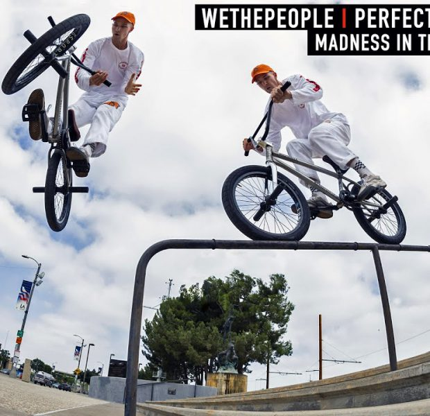 MADNESS IN THE STREETS OF LA – PERFECT STRANGERS II – WETHEPEOPLE BMX