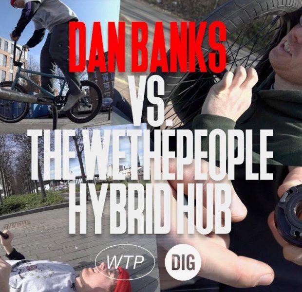 DAN BANKS VS THE WETHEPEOPLE HYBRID HUB
